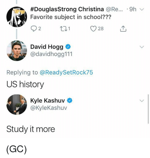 Memes, School, and History:  #DouglasStrong Christina @Re...-9h  Favorite subject in school???  O2tu  David Hogg  @davidhogg111  Replying to @ReadySetRock75  US history  Kyle Kashuv  @KyleKashuv  Study it more (GC)