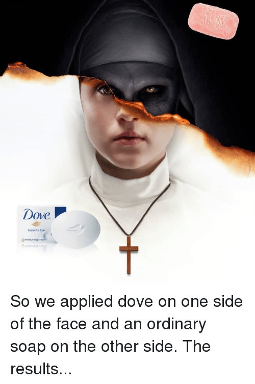 Dove Beauty Bar So We Applied Dove on One Side of the Face