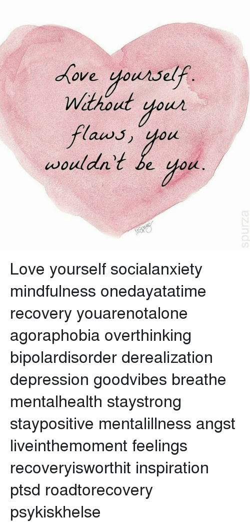 Dove Yoursel Without Your Wouldn't Be You Love Yourself Socialanxiety Mindfulness Onedayatatime Recovery Youarenotalone Agoraphobia Overthinking Bipolardisorder Derealization Depression Goodvibes Breathe Mentalhealth Staystrong Staypositive Mentalillness Angst Liveinthemoment Feelings Recoveryisworthit Inspiration Ptsd Roadtorecovery Psykiskhelse | Dove Meme on me.me