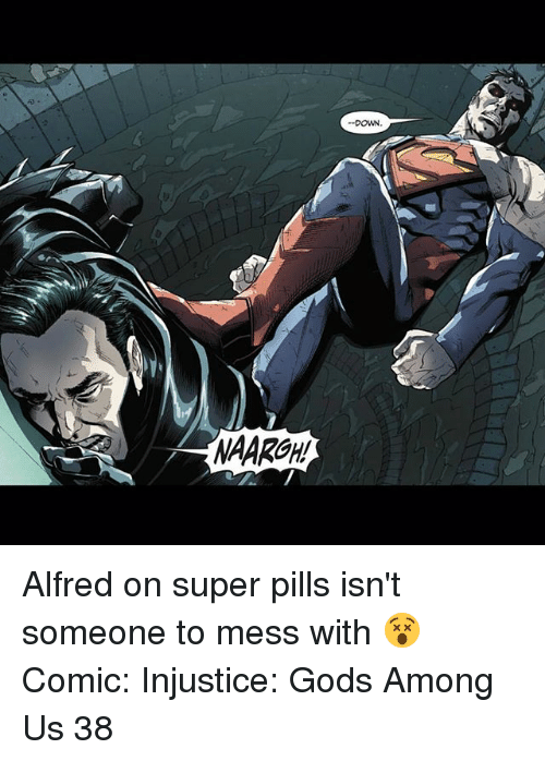 Memes, 🤖, and Super: DOWN  NAARGH Alfred on super pills isn't someone to mess with 😵 Comic: Injustice: Gods Among Us 38