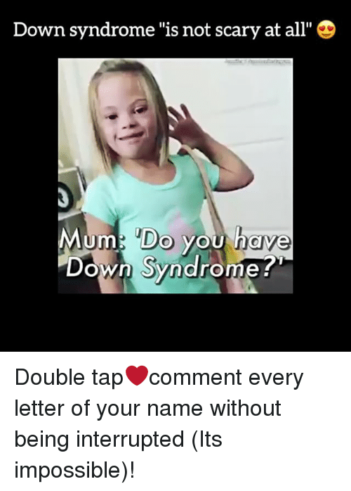 down syndrome is not scary at all d mum do 6944515 ✅ 25 best memes about down syndrome down syndrome memes,Down Down Meme