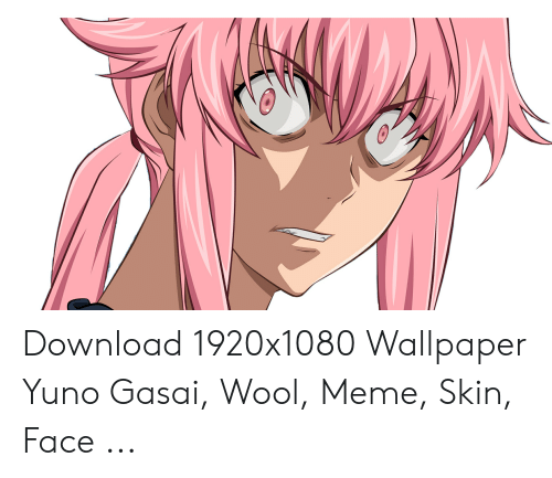 Download 1920x1080 Wallpaper Yuno Gasai Wool Meme Skin Face