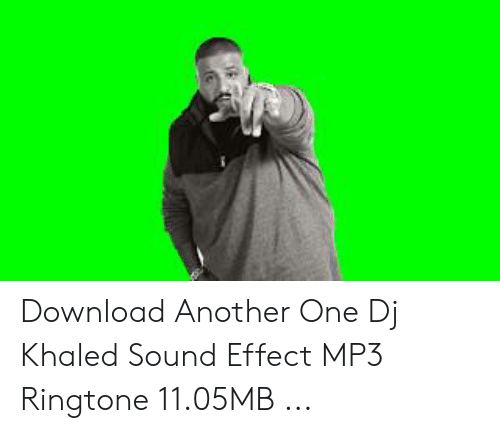 Download Another One Dj Khaled Sound Effect MP3 Ringtone 1105MB  Another One Meme on ME.ME