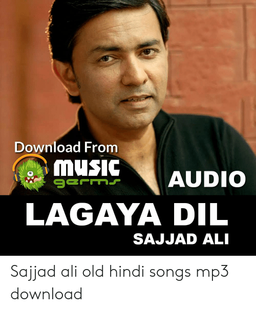 Download From Music Audio Germs Lagaya Dil Sajjad Ali Sajjad Ali Old Hindi Songs Mp3 Download Ali Meme On Me Me Songspk songs.pk 2020 2019 hindi mp3 songspk free download new latest a to z mp3 songs. download from music audio germs lagaya