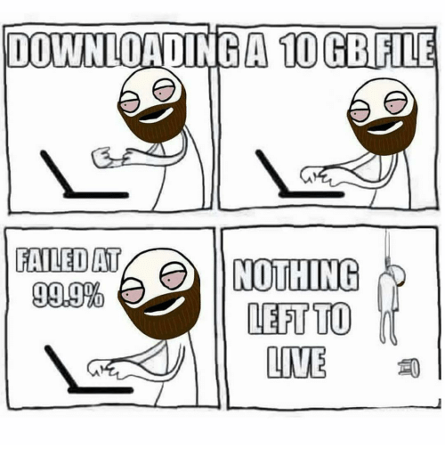 downloading a 10 gbfile failed at nothing 999 left to lite meme on