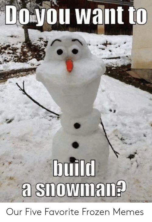 Frozen, Memes, and Build: Doyou want to  build Our Five Favorite Frozen Memes
