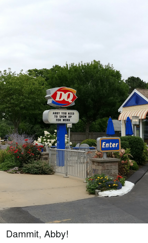 Work, You, and Show: DQ  ABBY YOU NEED  TO SHOW UP  FOR WORK  Enter Dammit, Abby!