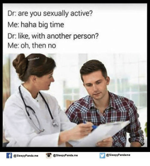 dr are you sexually active me haha big time dr 5017696 ✅ 25 best memes about are you sexually active are you sexually