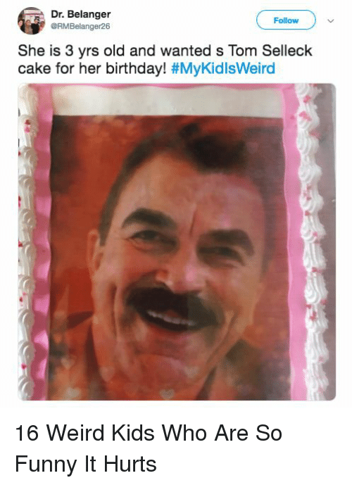 Dr Belanger Follow She Is 3 Yrs Old And Wanted S Tom Selleck Cake