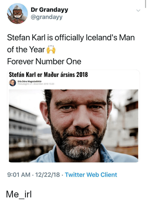 Twitter, Dora, and Forever: Dr Grandayy  @grandayy  Stefan Karl is officially lceland's Man  of the Year  Forever Number One  Stefán Karl er Maour ársins 2018  Erla Dóra Magnúsdóttir  Föstudaginn 21. desember 2018 13:20  9:01 AM 12/22/18 Twitter Web Client Me_irl