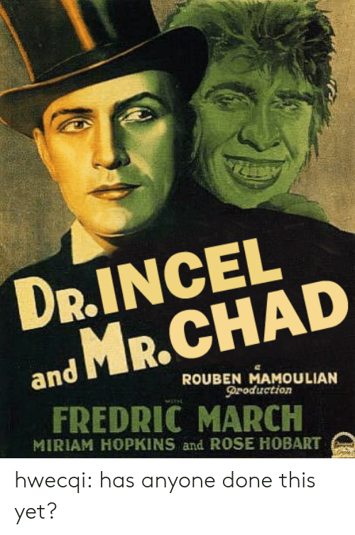 Tumblr, Blog, and Http: DR.INCEL  and MR CHAD  ROUBEN MAMOULIAN  Droduction  FREDRIC MARCH  MIRIAM HOPKINS and ROSE HOBART hwecqi:  has anyone done this yet?