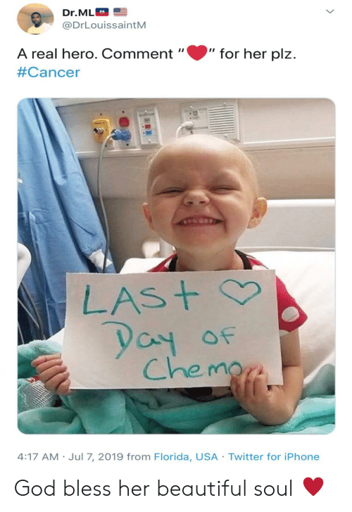 Beautiful, God, and Iphone: Dr.ML  @DrLouissaintM  for her plz  A real hero. Comment  II  #Cancer  LAS+  Yay  Chemars  Of  4:17 AM Jul 7, 2019 from Florida, USA Twitter for iPhone God bless her beautiful soul ♥️