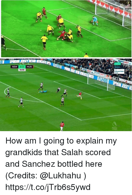 Memes, 🤖, and How: Dr  MUN  0-0  56:02  NEW 0 How am I going to explain my grandkids that Salah scored and Sanchez bottled here (Credits: @Lukhahu ) https://t.co/jTrb6s5ywd