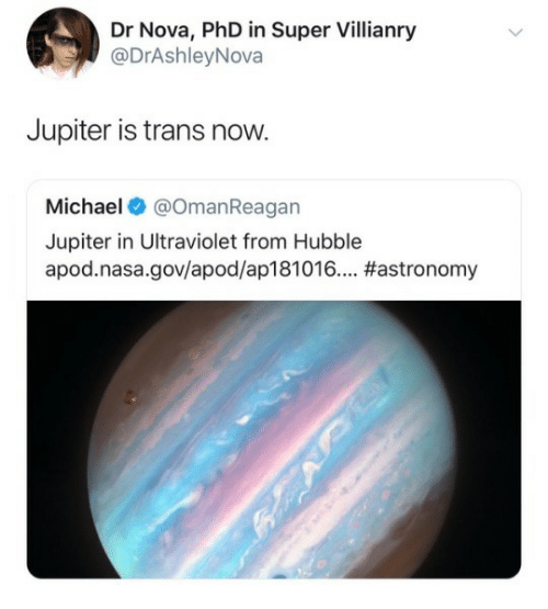 Nasa, Jupiter, and Michael: Dr Nova, PhD in Super Villianry  @DrAshleyNova  Jupiter is trans now  Michael @OmanReagan  Jupiter in Ultraviolet from Hubble  apod. nasa .gov/apod/api 81016