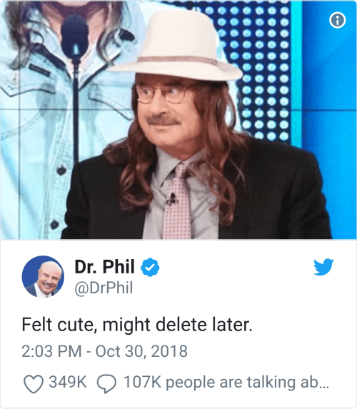 Dr Phil Felt Cute Might Delete Later 203 PM - Oct 30 2018 107K