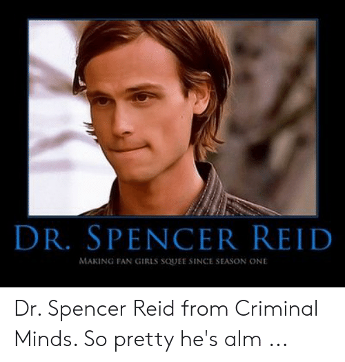 DR SPENCER REID MAKING FAN GIRLS SQUEE SINCE SEASON ONE Dr Spencer