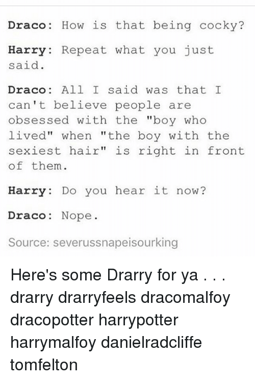 Draco How Is That Being Cocky? Harry Repeat What You Just ...