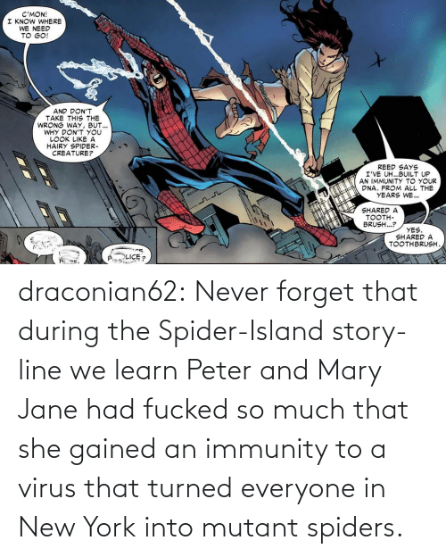 New York, Spider, and Target: draconian62:  Never forget that during the Spider-Island story-line we learn Peter and Mary Jane had fucked so much that she gained an immunity to a virus that turned everyone in New York into mutant spiders.