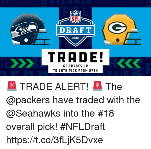 Memes, Packers, and Seahawks: DRAFT  2018  TRADE!  GB TRADES UP  TO 18TH PICK FROM 27TH 🚨 TRADE ALERT! 🚨  The @packers have traded with the @Seahawks into the #18 overall pick! #NFLDraft https://t.co/3fLjK5Dvxe