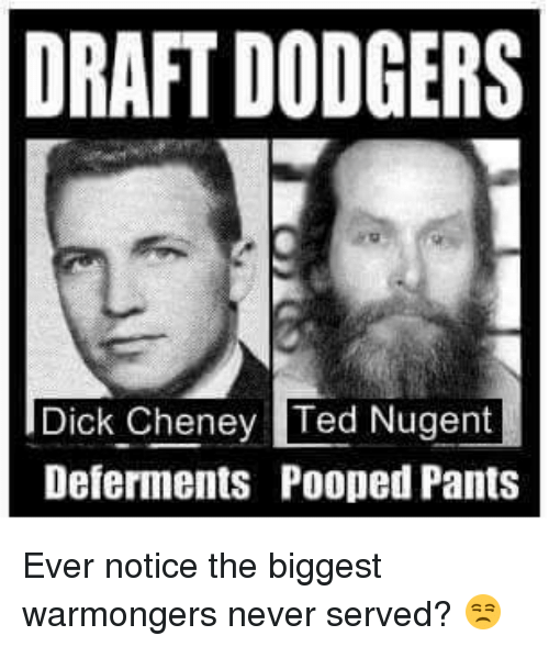 DRAFT DODGERS Cheney Ted Nugent Deferments Pooped Pants Ever ...