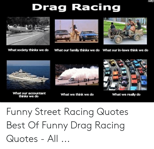 Drag Racing What Society Thinks We Do What Our Family Thinks ...