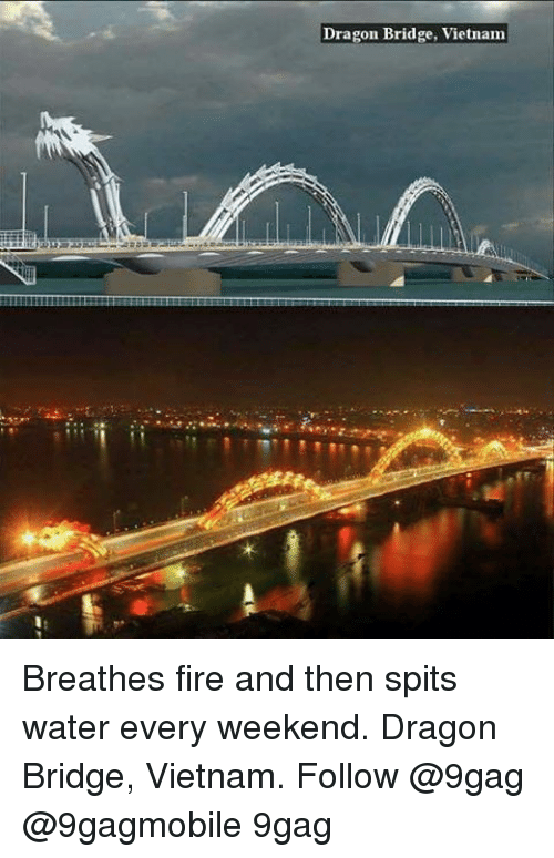 9gag, Memes, and Vietnam: Dragon Bridge, Vietnam Breathes fire and then  spits