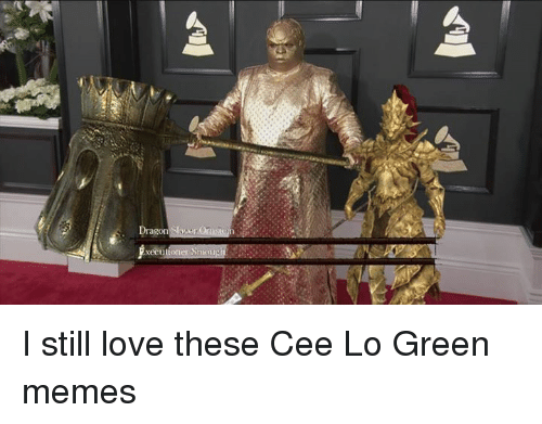 Dank, Love, and Memes: Dragon  xeCU I still love these Cee Lo Green memes