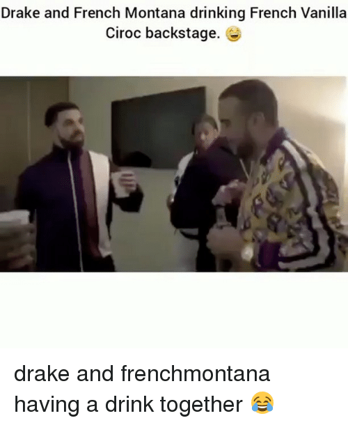 Drake, Drinking, and Memes: Drake and French Montana drinking French Vanilla  Ciroc backstage. drake and frenchmontana having a drink together 😂