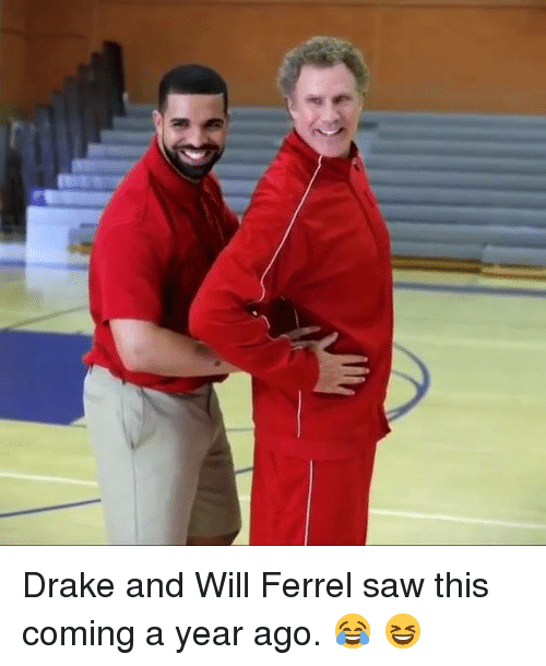 Drake, Saw, and Hood: Drake and Will Ferrel saw this coming a year ago.  😂 😆