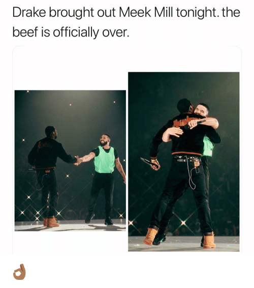Beef, Drake, and Funny: Drake brought out Meek Mill tonight. the  beef is officially over. 👌🏾
