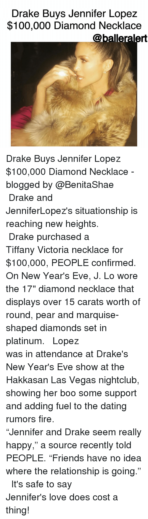 """Boo, Drake, and Jennifer Lopez: Drake Buys Jennifer Lopez  $100,000 Diamond Necklace  @balleralert Drake Buys Jennifer Lopez $100,000 Diamond Necklace -blogged by @BenitaShae ⠀⠀⠀⠀⠀⠀⠀⠀⠀ ⠀⠀⠀⠀⠀⠀⠀⠀⠀ Drake and JenniferLopez's situationship is reaching new heights. ⠀⠀⠀⠀⠀⠀⠀⠀⠀ ⠀⠀⠀⠀⠀⠀⠀⠀⠀ Drake purchased a Tiffany Victoria necklace for $100,000, PEOPLE confirmed. On New Year's Eve, J. Lo wore the 17"""" diamond necklace that displays over 15 carats worth of round, pear and marquise-shaped diamonds set in platinum. ⠀⠀⠀⠀⠀⠀⠀⠀⠀ ⠀⠀⠀⠀⠀⠀⠀⠀⠀ Lopez was in attendance at Drake's New Year's Eve show at the Hakkasan Las Vegas nightclub, showing her boo some support and adding fuel to the dating rumors fire. ⠀⠀⠀⠀⠀⠀⠀⠀⠀ ⠀⠀⠀⠀⠀⠀⠀⠀⠀ """"Jennifer and Drake seem really happy,"""" a source recently told PEOPLE. """"Friends have no idea where the relationship is going."""" ⠀⠀⠀⠀⠀⠀⠀⠀⠀ ⠀⠀⠀⠀⠀⠀⠀⠀⠀ It's safe to say Jennifer's love does cost a thing!"""