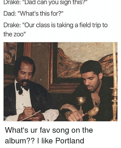 drake dad can you sign this dad whats this for 17619619 drake dad can you sign this? dad what's this for? drake our class