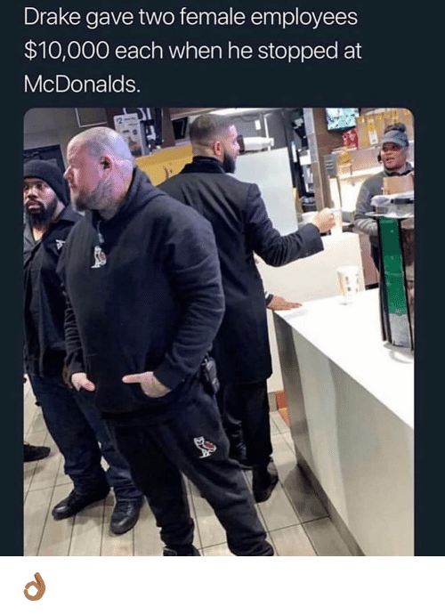 Drake, Funny, and McDonalds: Drake gave two female employees  $10,000 each when he stopped at  McDonalds 👌🏾
