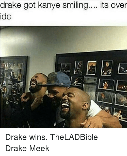Memes, 🤖, and Meek: drake got kanye smiling  its over  idc Drake wins. TheLADBible Drake Meek