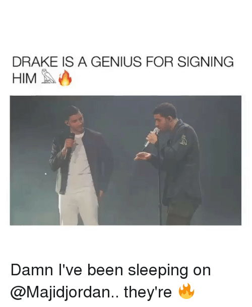Drake, Funny, and Genius: DRAKE IS A GENIUS FOR SIGNING  HIM Damn I've been sleeping on @Majidjordan.. they're 🔥