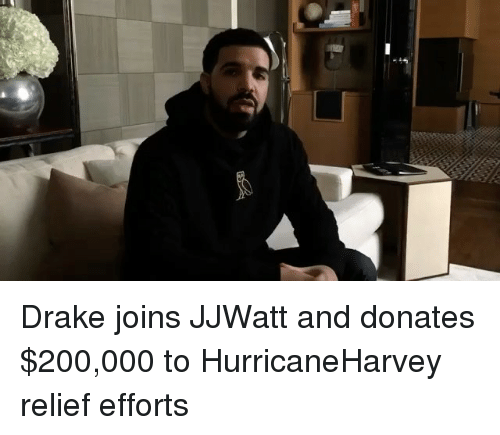 Bailey Jay, Drake, and Memes: Drake joins JJWatt and donates $200,000 to HurricaneHarvey relief efforts