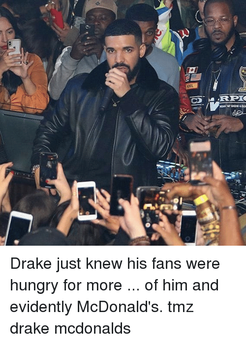 Drake, Hungry, and McDonalds: Drake just knew his fans were hungry for more ... of him and evidently McDonald's. tmz drake mcdonalds