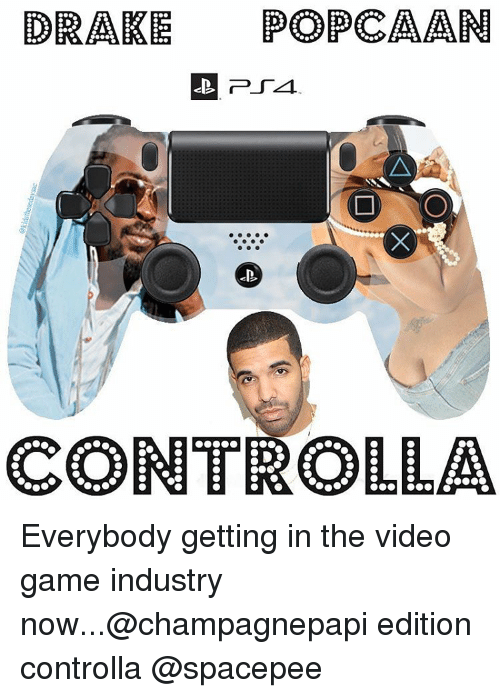 DRAKE POPCAAN CONTROLLA Everybody Getting in the Video Game