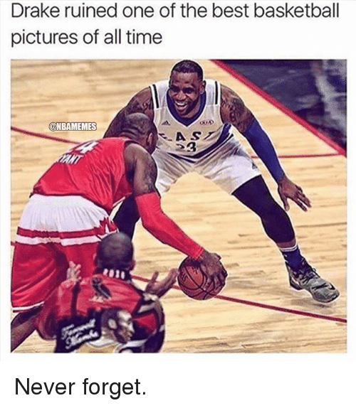 Basketball, Drake, and Nba: Drake ruined one of the best basketball  pictures of all time  N ONBAMEMES Never forget.
