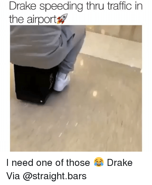 Drake, Funny, and Traffic: Drake speeding thru traffic in  the airport I need one of those 😂 Drake Via @straight.bars