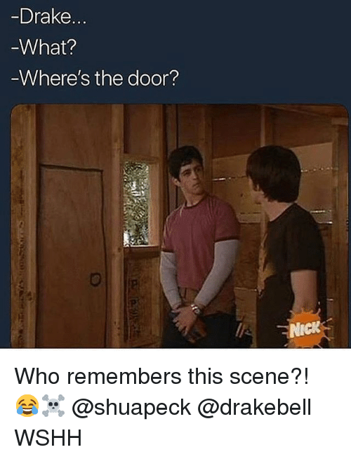 Drake, Memes, and Wshh: Drake.  What?  Where's the door?  NICK. Who remembers this scene?! 😂☠️ @shuapeck @drakebell WSHH