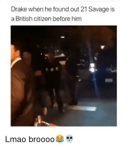 Drake, Funny, and Lmao: Drake when he found out 21 Savage is  a British citizen before him Lmao broooo😂💀