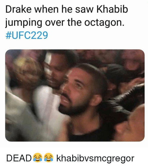 Drake, Memes, and Saw: Drake when he saw Khabib  jumping over the octagon.  DEAD😂😂 khabibvsmcgregor