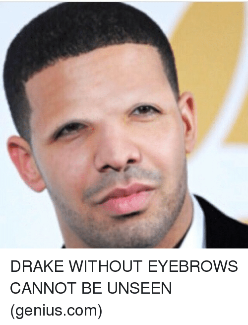 Drake Without Eyebrows Cannot Be Unseen Geniuscom Meme On Me
