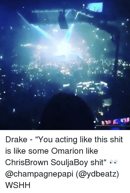 "Memes, Omarion, and 🤖: Drake - ""You acting like this shit is like some Omarion like ChrisBrown SouljaBoy shit"" 👀 @champagnepapi (@ydbeatz) WSHH"