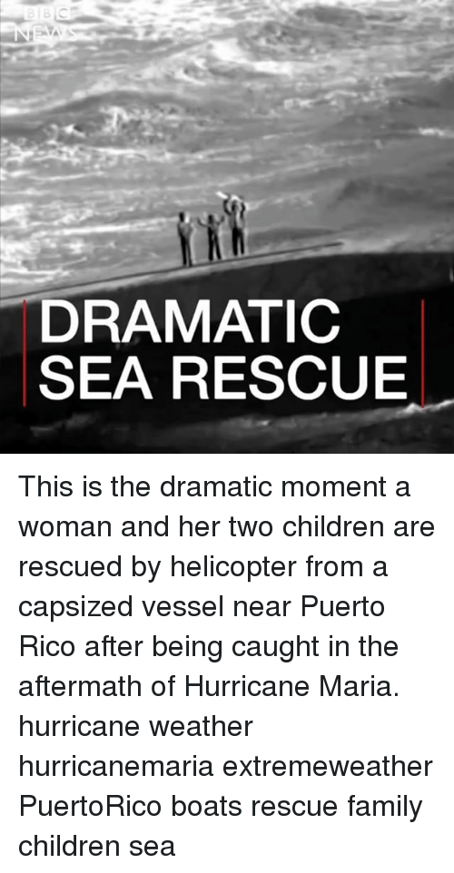 Children, Family, and Memes: DRAMATIC  SEA RESCUE This is the dramatic moment a woman and her two children are rescued by helicopter from a capsized vessel near Puerto Rico after being caught in the aftermath of Hurricane Maria. hurricane weather hurricanemaria extremeweather PuertoRico boats rescue family children sea