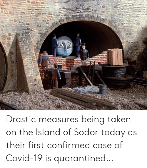 Taken, Today, and The Island: Drastic measures being taken on the Island of Sodor today as their first confirmed case of Covid-19 is quarantined…