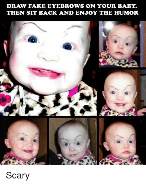 Draw Fake Eyebrows On Your Babr Then Sit Back And Enjoy The Humor