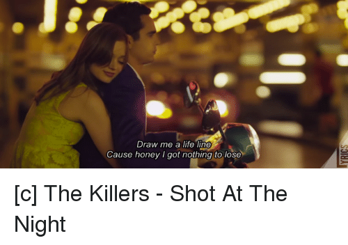 Draw Me A Life Line Cause Honey Got Nothing To Lose C The Killers