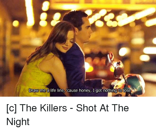 Draw Me An Life Line Cause Honey I Got Nothing Tolose C The Killers